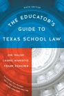 The Educator's Guide to Texas School Law: Ninth Edition Cover Image