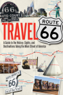 Travel Route 66: A Guide to the History, Sights, and Destinations Along the Main Street of America Cover Image