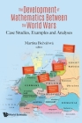 The Development of Mathematics Between the World Wars: Case Studies, Examples and Analyses Cover Image
