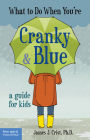 What to Do When You're Cranky & Blue: A Guide for Kids Cover Image