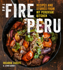 The Fire of Peru: Recipes and Stories from My Peruvian Kitchen Cover Image