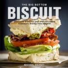 The Big Bottom Biscuit: Specialty Biscuits and Spreads from Sonoma's Big Bottom Market Cover Image