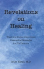 Revelations on Healing: What One Doctor Discovered Channeling Messages for His Patients Cover Image