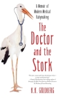 The Doctor and the Stork: A Memoir of Modern Medical Babymaking Cover Image