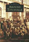 Around Titusville (Images of America (Arcadia Publishing)) Cover Image