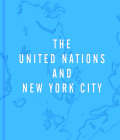 The United Nations and New York City: A Home for the World Cover Image
