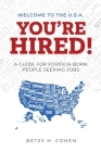 Welcome to the U.S.A.-You're Hired!: A Guide for Foreign-Born People Seeking Jobs Cover Image