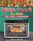 Ninja Foodi XL Pro Air Oven Cookbook: Crispy, Easy, Healthy, Fast & Fresh Recipes to Air Fry, Bake, and Roast Cover Image
