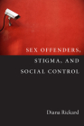 Sex Offenders, Stigma, and Social Control (Critical Issues in Crime and Society) Cover Image