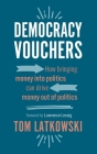 Democracy Vouchers: How bringing money into politics can drive money out of politics Cover Image
