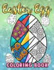 Easter Egg Coloring Book: A Super Cute Easter Coloring Book for Toddlers, Kids, Teens and Adults This Spring filled with a Basket Full of Easter Cover Image