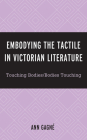 Embodying the Tactile in Victorian Literature: Touching Bodies/Bodies Touching Cover Image