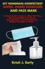 DIY Homemade Disinfectant Wipes, Hand Sanitizer and Face Mask: A Simple Guide on How to Make Your Own Homemade Disinfectant Spray, Cleaning Wipes, Han Cover Image