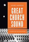 Great Church Sound: a guide for the volunteer Cover Image