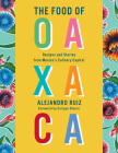 The Food of Oaxaca: Recipes and Stories from Mexico's Culinary Capital Cover Image