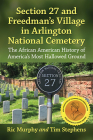 Section 27 and Freedman's Village in Arlington National Cemetery: The African American History of America's Most Hallowed Ground Cover Image