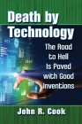 Death by Technology: The Road to Hell Is Paved with Good Inventions Cover Image