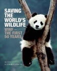 Saving the World's Wildlife: The Wwfa's First Fifty Years Cover Image