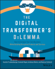 The Digital Transformer's Dilemma: How to Energize Your Core Business While Building Disruptive Products and Services Cover Image