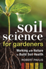 Soil Science for Gardeners: Working with Nature to Build Soil Health (Mother Earth News Wiser Living) Cover Image