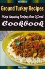 Ground Turkey Recipes: Delicious and Healthy Recipes You Can Quickly & Easily Cook Cover Image
