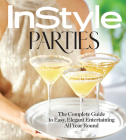Instyle Parties: The Complete Guide to Easy, Elegant Entertaining All Year Round Cover Image