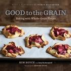 Good to the Grain: Baking with Whole-Grain Flours Cover Image