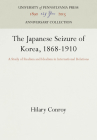 The Japanese Seizure of Korea, 1868-1910: A Study of Realism and Idealism in International Relations Cover Image