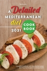 A Detailed Mediterranean Diet Cookbook 2021: A Detailed Cookbook with Easy Mediterranean Diet Flavorful Recipes for Lifelong Health Cover Image