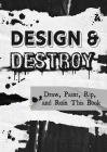 Design & Destroy: Draw, Paint, Rip, and Ruin This Book Cover Image