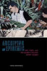 Archiving an Epidemic: Art, Aids, and the Queer Chicanx Avant-Garde (Sexual Cultures #36) Cover Image