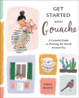 Get Started with Gouache: A Colorful Guide to Painting the World Around You Cover Image