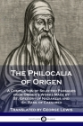 The Philocalia of Origen: A Compilation of Selected Passages from Origen's Works Made by St. Gregory of Nazianzus and St. Basil of Caesarea Cover Image