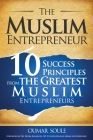 The Muslim Entrepreneur: 10 Success Principles from the Greatest Muslim Entrepreneurs Cover Image