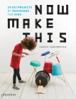 Now Make This: 24 DIY Projects by Designers for Kids Cover Image