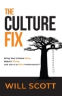 The Culture Fix: Bring Your Culture Alive, Make It Thrive, and Use It to Drive Performance Cover Image