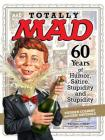 Totally MAD: 60 Years of Humor, Satire, Stupidity and Stupidity Cover Image