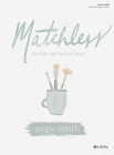 Matchless - Bible Study Book: The Life and Love of Jesus Cover Image