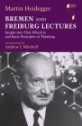 Bremen and Freiburg Lectures: Insight Into That Which Is and Basic Principles of Thinking (Studies in Continental Thought) Cover Image