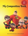 My Composition Book: INCREDIBLES Themed Draw and Write Composition Book for Kids - Kindergarten, PreK, Grade 1 and 2 Cover Image