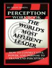 Perception the World's Most Affluent Leader Workbook: Connect Love, Power, and Purpose to Transcend Perception Cover Image