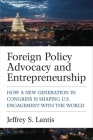 Foreign Policy Advocacy and Entrepreneurship: How a New Generation in Congress Is Shaping U.S. Engagement with the World Cover Image
