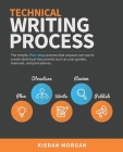 Technical Writing Process: The Simple, Five-Step Guide That Anyone Can Use to Create Technical Documents Such as User Guides, Manuals, and Proced Cover Image