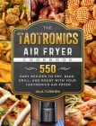 The TaoTronics Air Fryer Cookbook: 550 Easy Recipes to Fry, Bake, Grill, and Roast with Your TaoTronics Air Fryer Cover Image