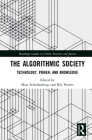 The Algorithmic Society: Technology, Power, and Knowledge (Routledge Studies in Crime) Cover Image