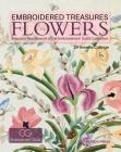 Embroidered Treasures: Flowers: Exquisite Needlework of the Embroiderers' Guild Collection Cover Image