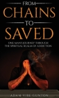 From Chains To Saved: One Man's Journey Through The Spiritual Realm of Addiction Cover Image