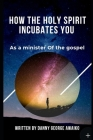 How the Holy Spirit incubates you as a minister: A 3 way access to manifestation in Ministry Cover Image