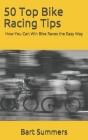 50 Top Bike Racing Tips: How You Can Win Bike Races the Easy Way Cover Image