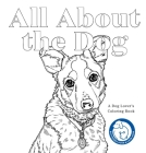 All About the Dog: A Dog Lover's Coloring Book Cover Image